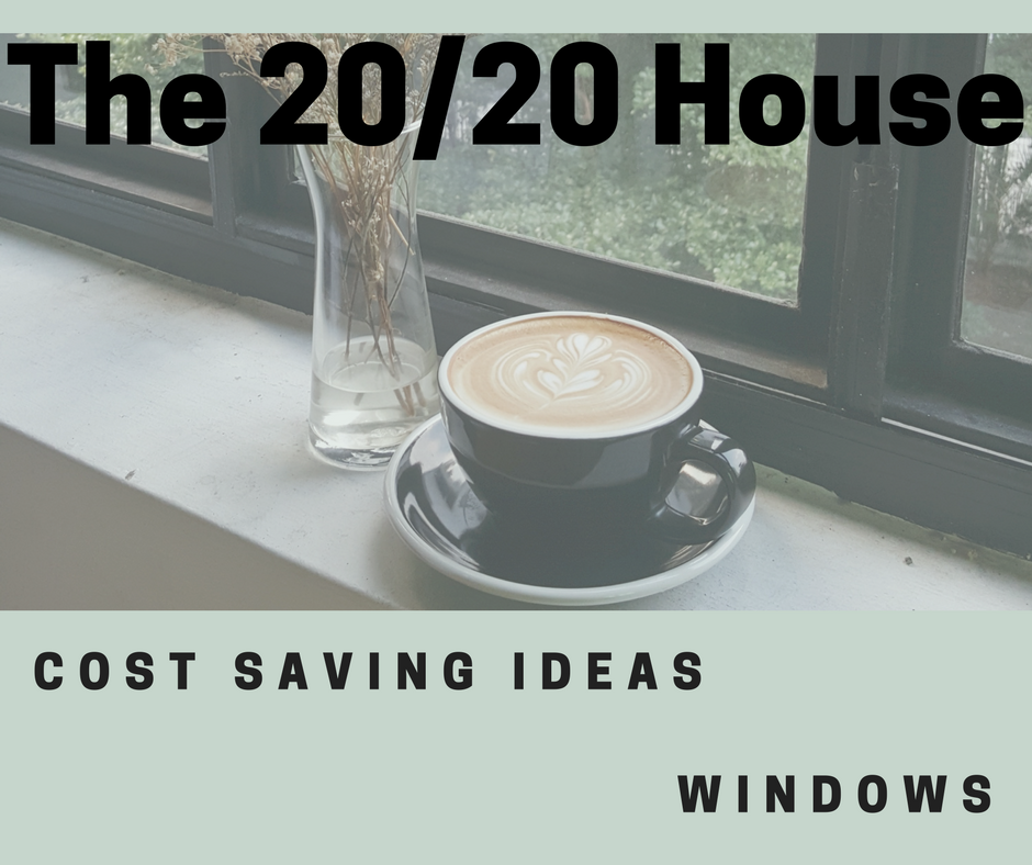 The 20 20 house cost saving ideas windows gr n eco design for Cost saving ideas for home