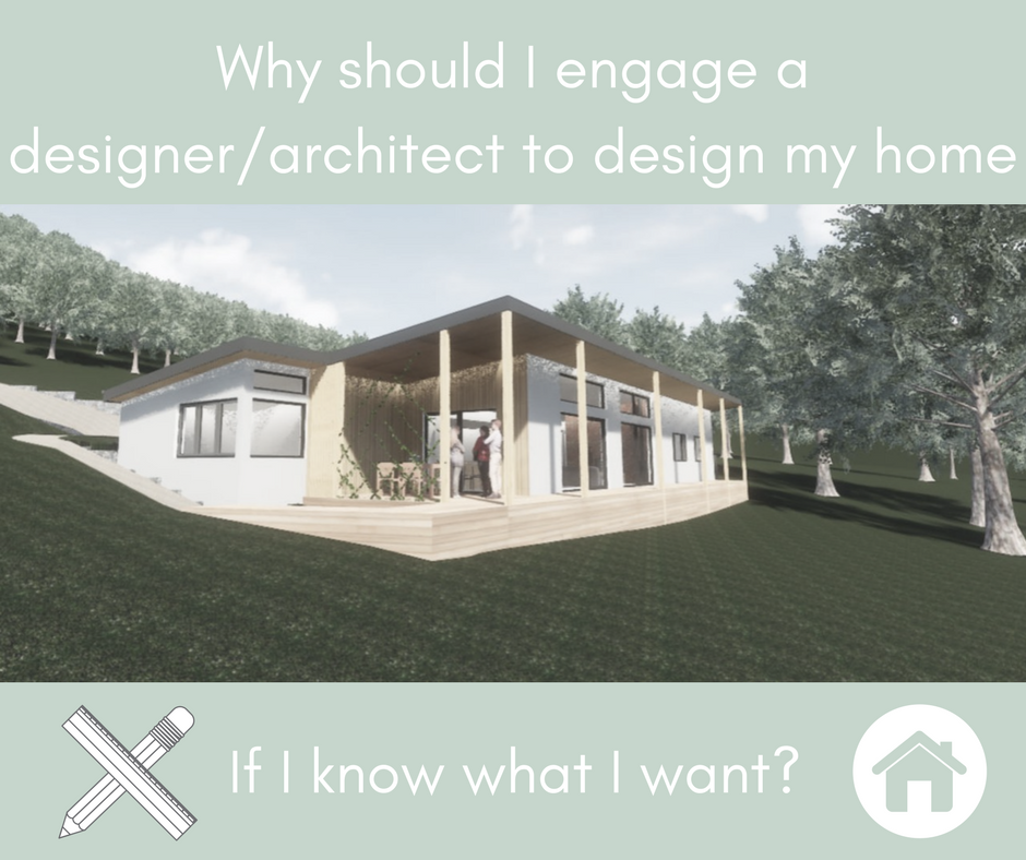Why should I engage a designer/architect to design my home if I know ...